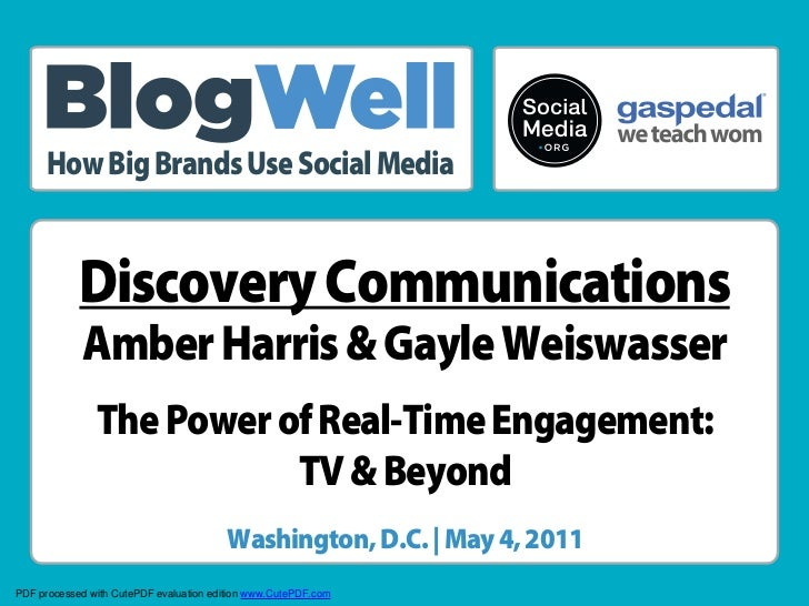 ®     How Big Brands Use Social Media            Discovery Communications            Amber Harris & Gayle Weiswasser      ...