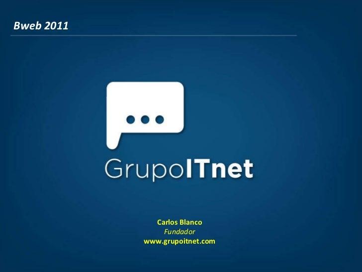 Bweb 2011 Carlos Blanco Fundador www.grupoitnet.com