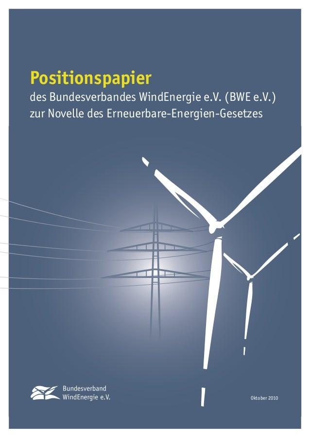 Oktober 2010 Positionspapier des Bundesverbandes WindEnergie e.V. (BWE e.V.)  zur Novelle des Erneuerbare-Energien-Gesetz...