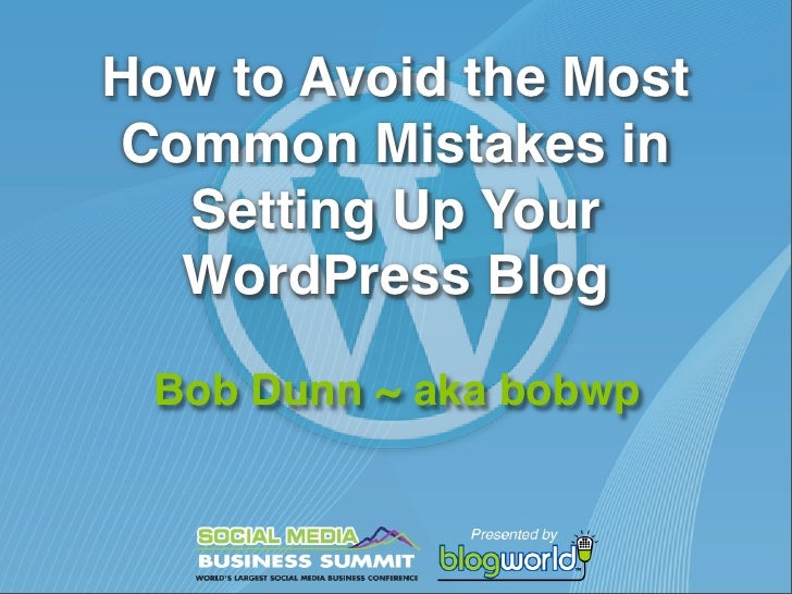 How to Avoid the MostCommon Mistakes in  Setting Up Your  WordPress Blog Bob Dunn ~ aka bobwp