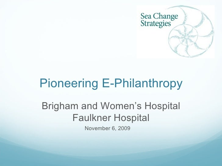 Pioneering E-Philanthropy <ul><li>November 6, 2009 </li></ul>Brigham and Women's Hospital Faulkner Hospital