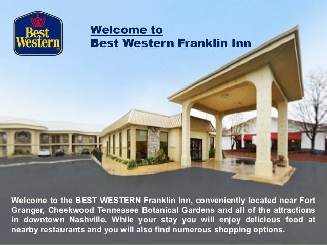 Welcome to the BEST WESTERN Franklin Inn, conveniently located near FortGranger, Cheekwood Tennessee Botanical Gardens and...