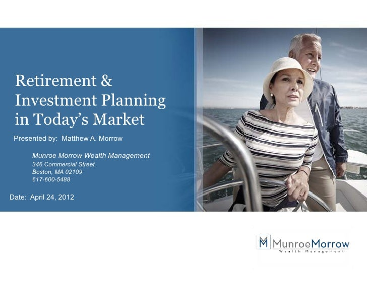 Retirement & Investment Planning                   g in Today's Market Presented by: Matthew A. Morrow            y      M...