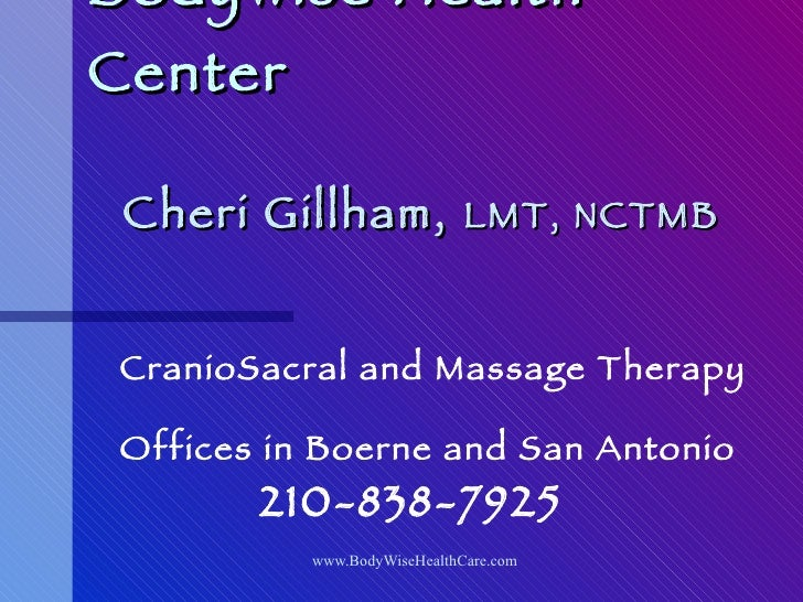 BodyWise Health Center Cheri Gillham,  LMT, NCTMB CranioSacral and Massage Therapy Offices in Boerne and San Antonio 210-8...