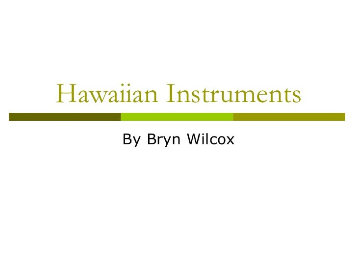 Hawaiian Instruments By Bryn Wilcox