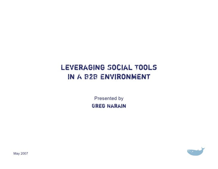 Leveraging Social Tools              In A B2B Environment                     Presented by                   Greg Narain  ...