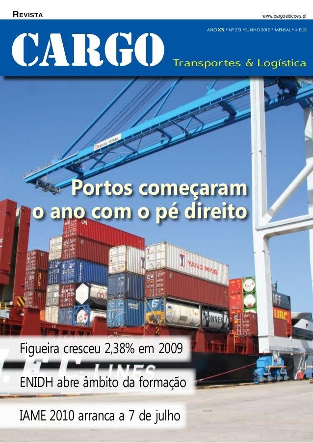 Junho2010 1CARGO CARGO Transportes & Logística ANO XX * Nº 213 *JUNHO 2010 * MENSAL * 4 EUR www.cargoedicoes.ptRevista Fig...