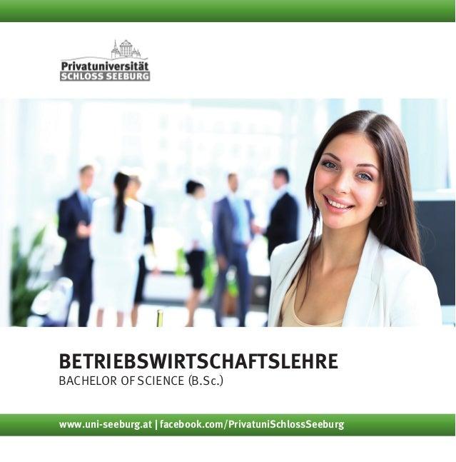 Betriebswirtschaftslehre Bachelor of Science (B.Sc.) www.uni-seeburg.at | facebook.com/PrivatuniSchlossSeeburg