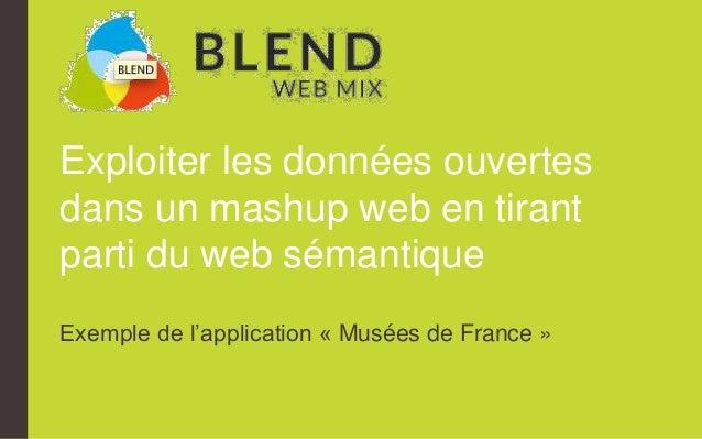 Exploiter les données ouvertes  dans un mashup web en tirant  parti du web sémantique  Exemple de l'application « Musées d...