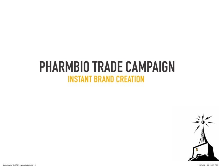 PHARMBIO TRADE CAMPAIGN                                        INSTANT BRAND CREATION     bandwidth_GORE_case study.indd 1...