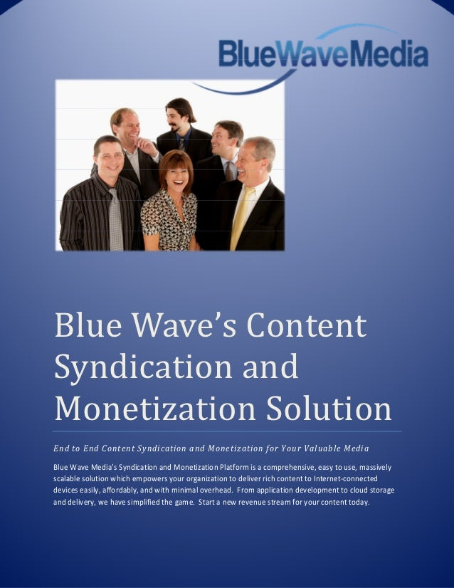 Blue Wave's ContentSyndication andMonetization SolutionEnd to End Content Syndication and Monetization for Your Valuable M...