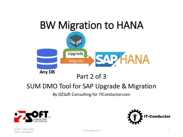 BW Migration to HANA Part 2 of 3 SUM DMO Tool for SAP Upgrade & Migration By OZSoft Consulting for ITConductor.com Author:...