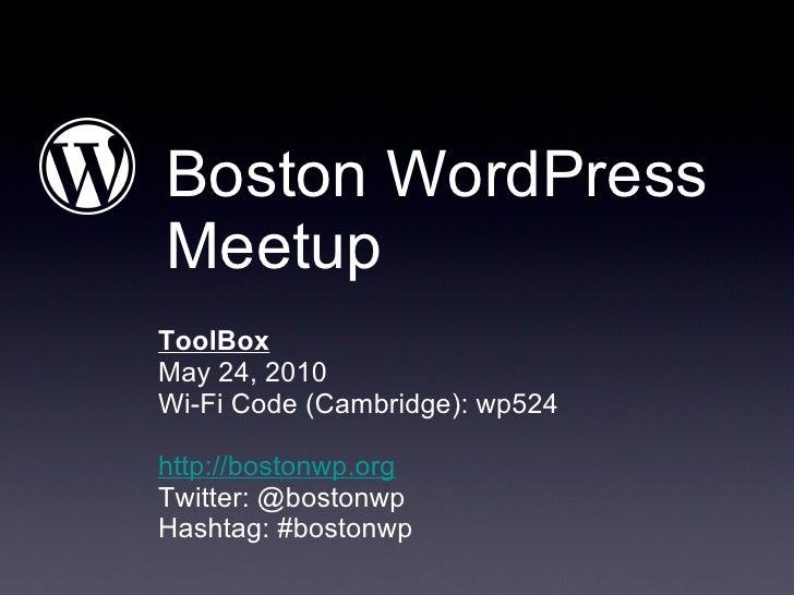 Boston WordPress Meetup <ul><li>ToolBox </li></ul><ul><li>May 24, 2010 </li></ul><ul><li>Wi-Fi Code (Cambridge): wp524 </l...