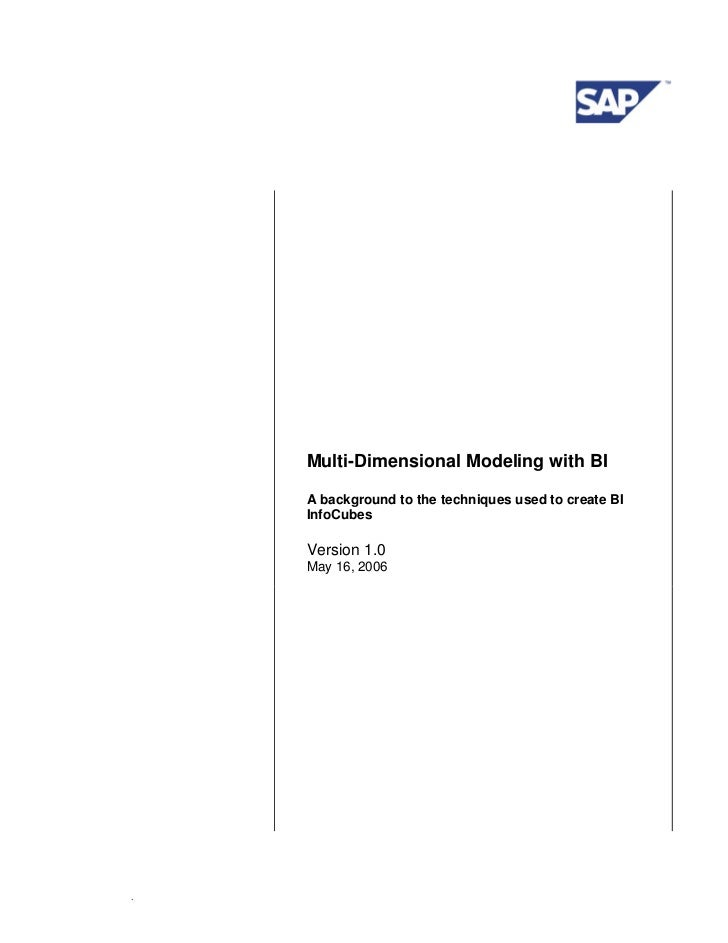 Multi-Dimensional Modeling with BI    A background to the techniques used to create BI    InfoCubes    Version 1.0    May ...