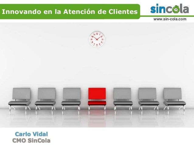Haga clic para  Innovando en la Atención de Clientes  modificar el estilo de  título del patrón  Carlo Vidal  CMO SinCola ...