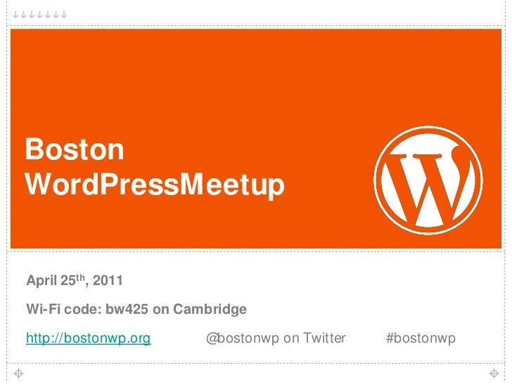 1<br />Boston WordPressMeetup<br />April 25th, 2011<br />Wi-Fi code: bw425 on Cambridge<br />http://bostonwp.org@bostonw...