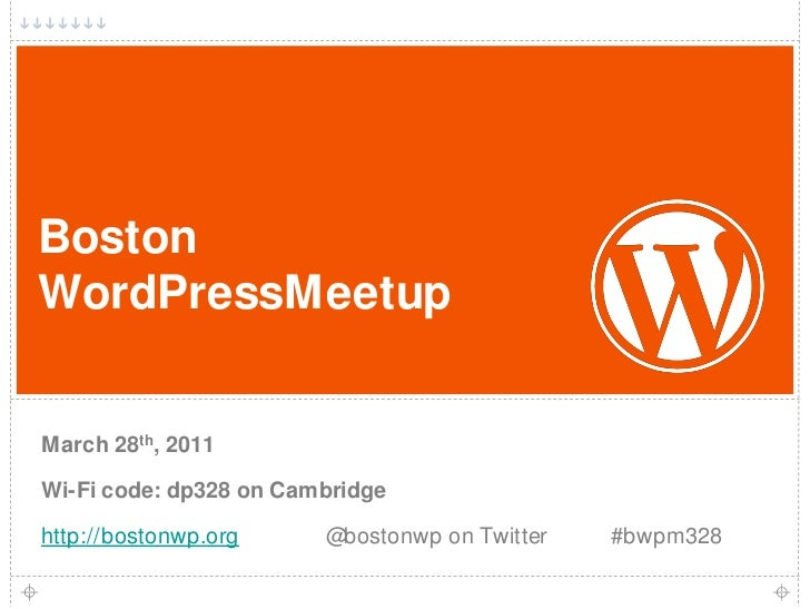 1<br />Boston WordPressMeetup<br />March 28th, 2011<br />Wi-Fi code: dp328 on Cambridge<br />http://bostonwp.org@bostonw...
