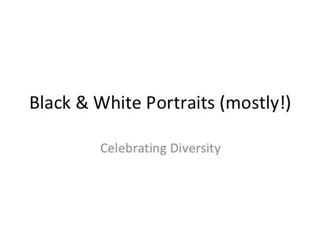 Black & White Portraits (mostly!)        Celebrating Diversity