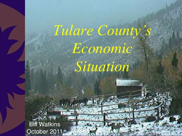 Tulare County's            Economic            Situation Bill WatkinsOctober 2011