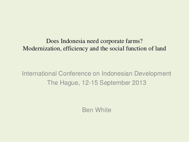 Does Indonesia need corporate farms? Modernization, efficiency and the social function of land International Conference on...