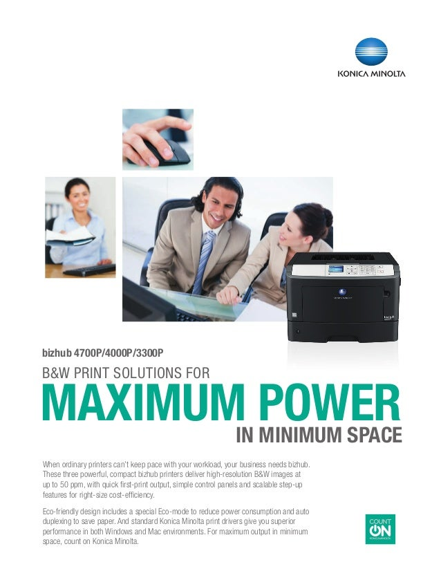 B&W PRINT SOLuTIONS FOR 	MAXIMUM POWER	 in MINIMUM SPACE bizhub 4700P/4000P/3300P When ordinary printers can't keep pace w...