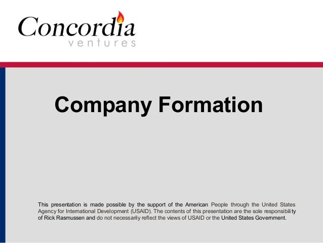 Company Formation  This presentation is made possible by the support of the American People through the United States  Age...