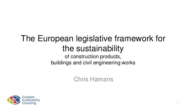 The European legislative framework for the sustainability of construction products, buildings and civil engineering works ...