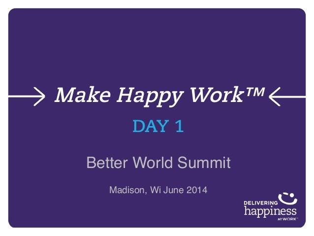 Make Happy Work™ DAY 1 Better World Summit! Madison, Wi June 2014! !