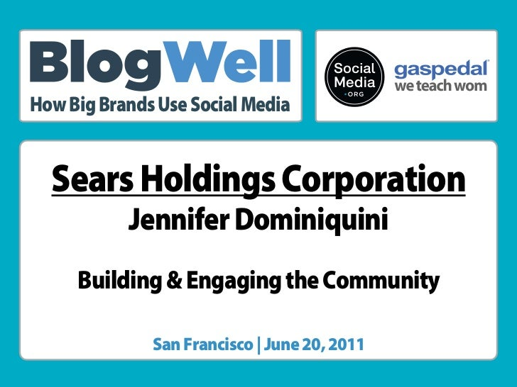 ®How Big Brands Use Social Media  Sears Holdings Corporation           Jennifer Dominiquini     Building & Engaging the Co...