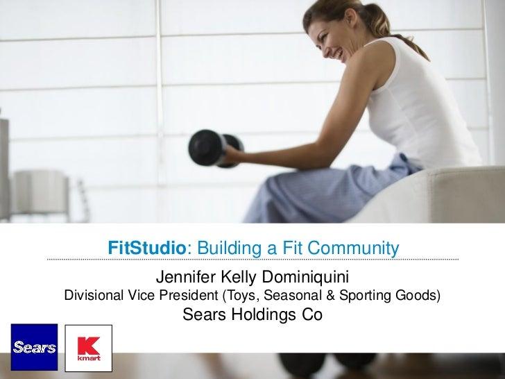 FitStudio: Building a Fit Community              Jennifer Kelly DominiquiniDivisional Vice President (Toys, Seasonal & Spo...