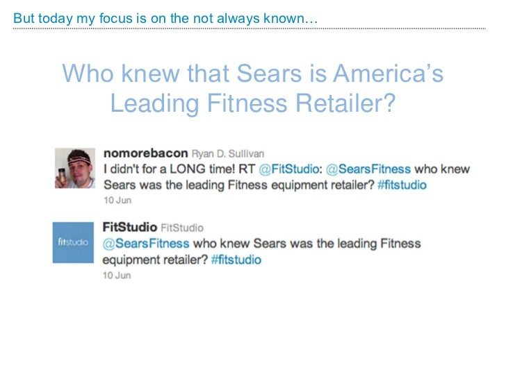 But today my focus is on the not always known…       Who knew that Sears is America's          Leading Fitness Retailer?