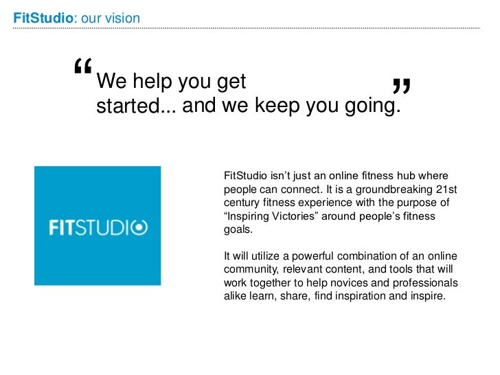 """FitStudio: our vision         """"   We help you get             started... and we keep you going.                           ..."""