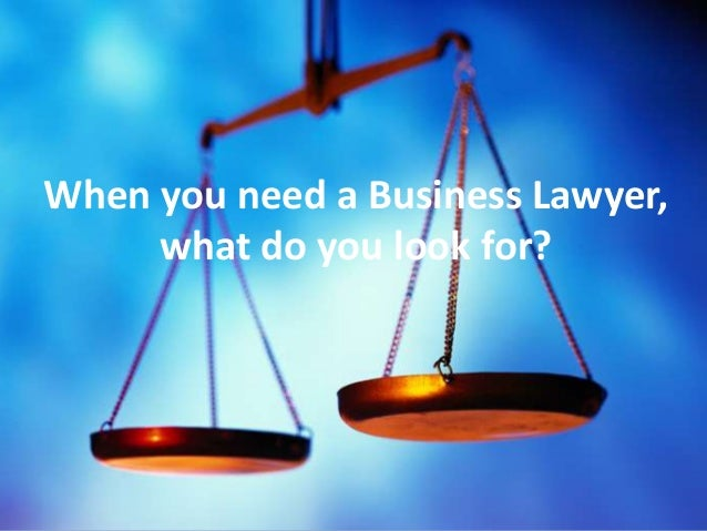 { When you need a Business Lawyer, what do you look for?