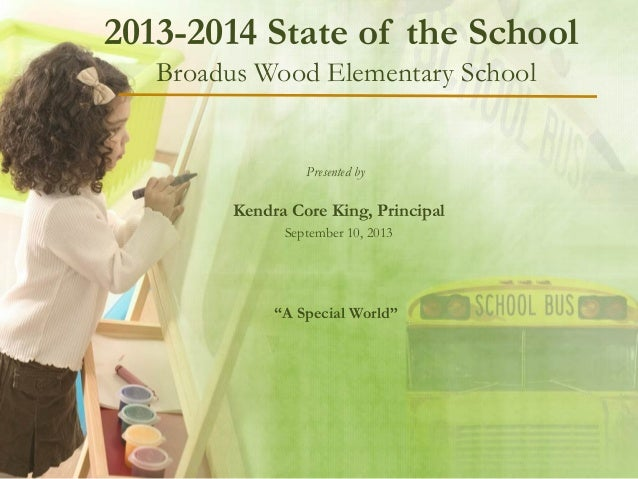 "2013-2014 State of the School Broadus Wood Elementary School Presented by Kendra Core King, Principal September 10, 2013 ""..."