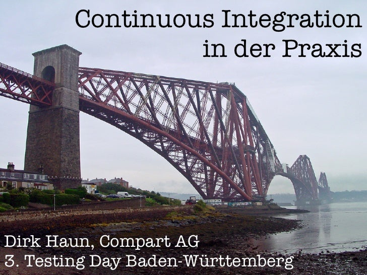 Continuous Integration                in der PraxisDirk Haun, Compart AG3. Testing Day Baden-Württemberg