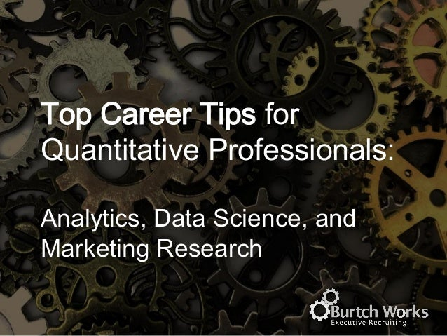 Top Career Tips for Quantitative Professionals: Analytics, Data Science, and Marketing Research
