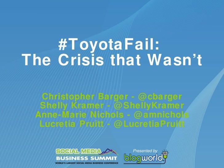 #ToyotaFail:  The Crisis that Wasn't Christopher Barger - @cbarger Shelly Kramer - @ShellyKramer Anne-Marie Nichols - @amn...