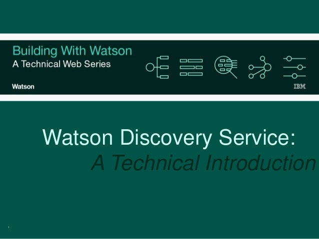 1 Watson Discovery Service: A Technical Introduction