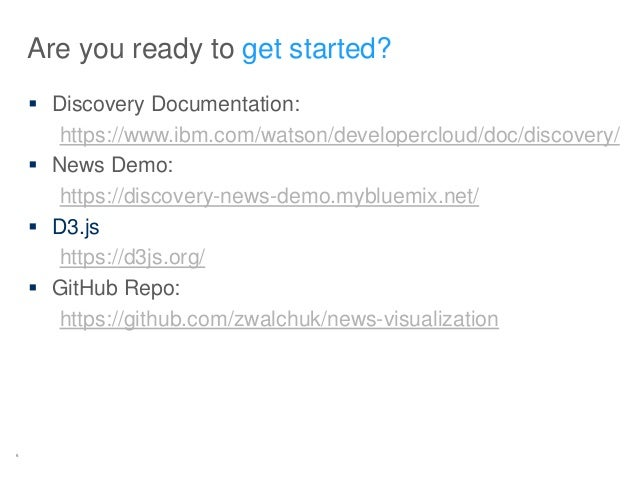 6 Are you ready to get started?  Discovery Documentation: https://www.ibm.com/watson/developercloud/doc/discovery/  News...