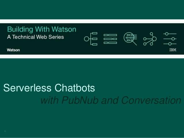 1 Serverless Chatbots with PubNub and Conversation