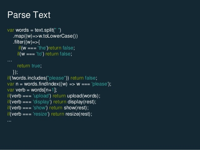 """Parse Text var words = text.split("""" """") .map((w)=>w.toLowerCase()) .filter((w)=>{ if(w === 'the')return false; if(w === 'to..."""
