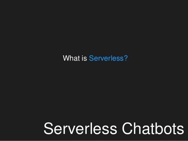 Serverless Chatbots What is Serverless?