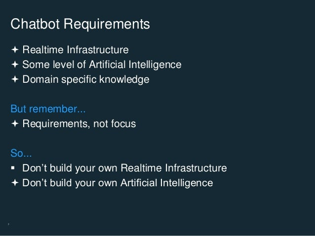 7 Chatbot Requirements  Realtime Infrastructure  Some level of Artificial Intelligence  Domain specific knowledge But r...