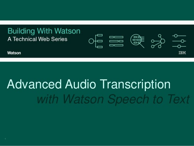 1 Advanced Audio Transcription with Watson Speech to Text