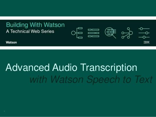 1 Advanced Audio Transcription with Watson Speech to Text