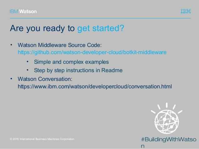 #BuildingWithWatso n Are you ready to get started? © 2015 International Business Machines Corporation • Watson Middleware ...