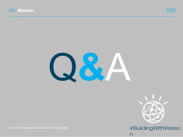 #BuildingWithWatso n © 2015 International Business Machines Corporation Q&A