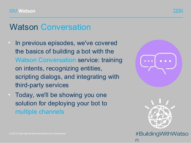 #BuildingWithWatso n Watson Conversation • In previous episodes, we've covered the basics of building a bot with the Watso...