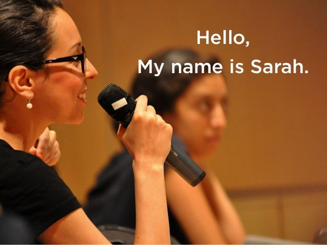 Hello, My name is Sarah.