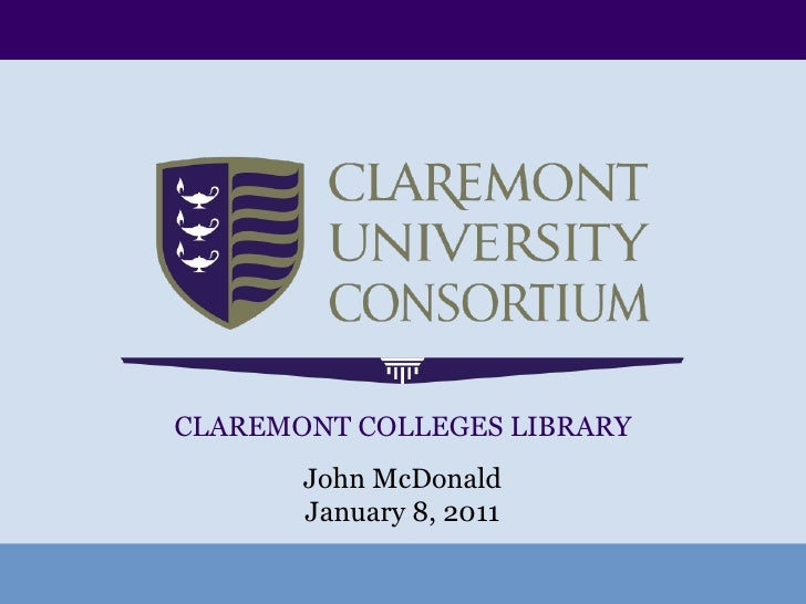 CLAREMONT COLLEGES LIBRARY John McDonald January 8, 2011